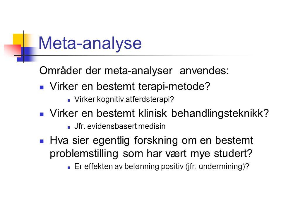 Meta-analyse Områder der meta-analyser anvendes: Virker en bestemt terapi-metode? Virker kognitiv atferdsterapi? Virker en bestemt klinisk behandlings