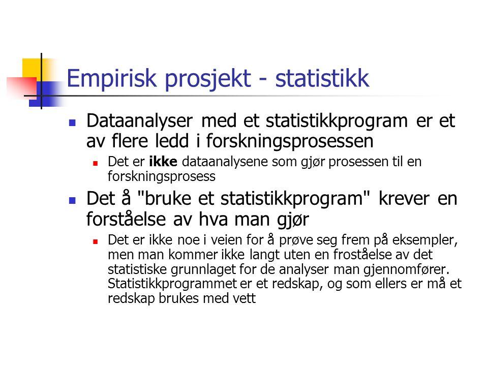 Empirisk prosjekt - statistikk Dataanalyser med et statistikkprogram er et av flere ledd i forskningsprosessen Det er ikke dataanalysene som gjør pros