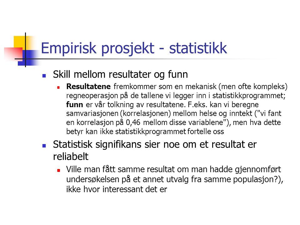 Empirisk prosjekt - statistikk Skill mellom resultater og funn Resultatene fremkommer som en mekanisk (men ofte kompleks) regneoperasjon på de tallene