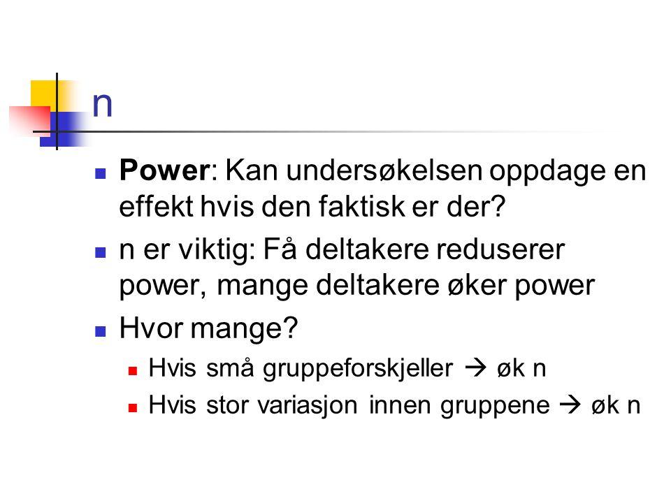 n Power: Kan undersøkelsen oppdage en effekt hvis den faktisk er der? n er viktig: Få deltakere reduserer power, mange deltakere øker power Hvor mange