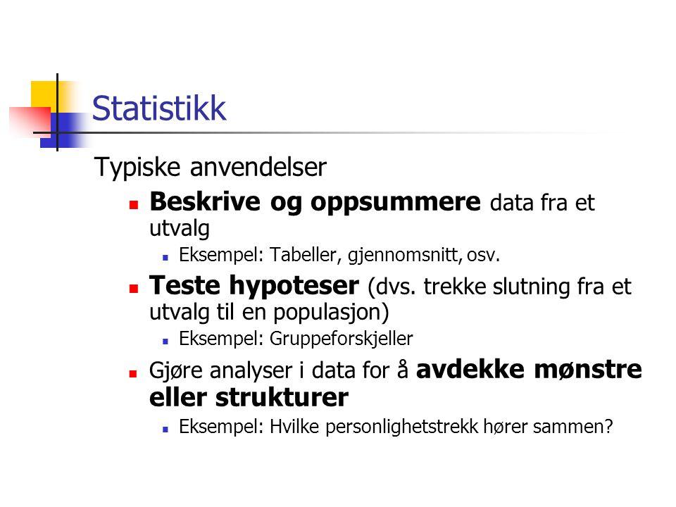 Statistikk Typiske anvendelser Beskrive og oppsummere data fra et utvalg Eksempel: Tabeller, gjennomsnitt, osv. Teste hypoteser (dvs. trekke slutning
