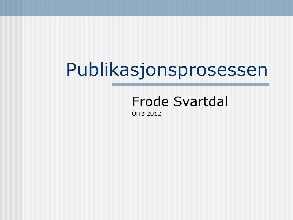 Publikasjonsprosessen Frode Svartdal UiTø 2012