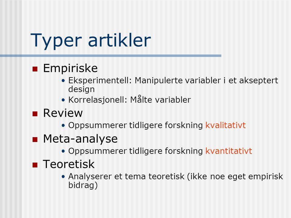 Typer artikler Empiriske Eksperimentell: Manipulerte variabler i et akseptert design Korrelasjonell: Målte variabler Review Oppsummerer tidligere fors