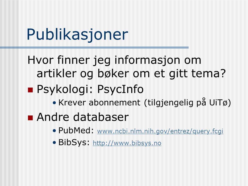 Publikasjoner Hvor finner jeg informasjon om artikler og bøker om et gitt tema? Psykologi: PsycInfo Krever abonnement (tilgjengelig på UiTø) Andre dat
