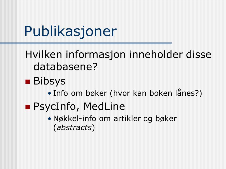 Publikasjoner Hvilken informasjon inneholder disse databasene? Bibsys Info om bøker (hvor kan boken lånes?) PsycInfo, MedLine Nøkkel-info om artikler