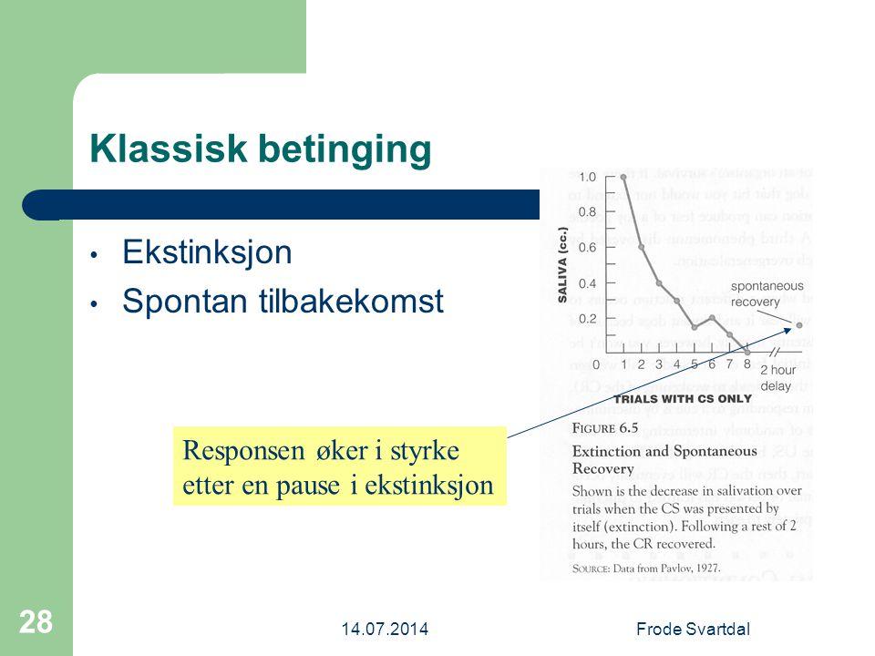 14.07.2014Frode Svartdal 28 Klassisk betinging Ekstinksjon Spontan tilbakekomst Responsen øker i styrke etter en pause i ekstinksjon