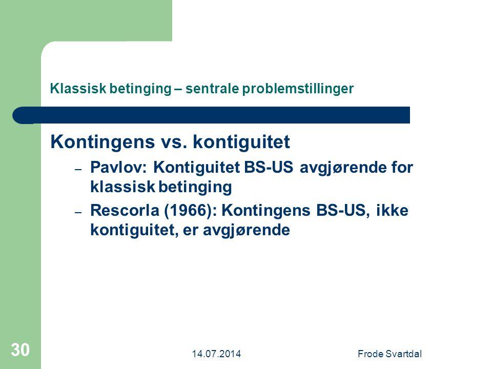 14.07.2014Frode Svartdal 30 Klassisk betinging – sentrale problemstillinger Kontingens vs.