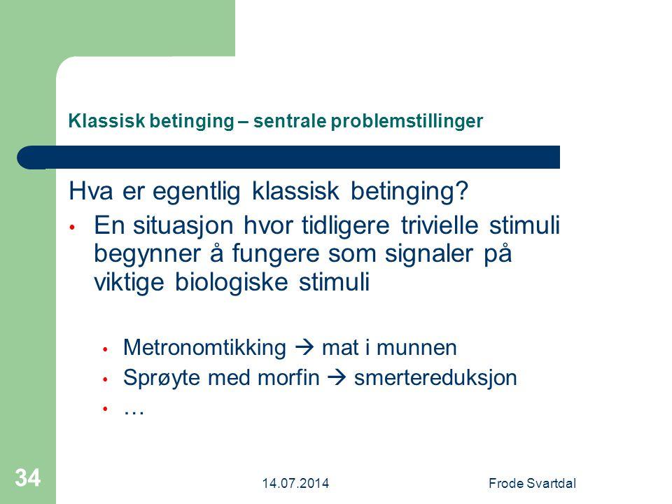 14.07.2014Frode Svartdal 34 Klassisk betinging – sentrale problemstillinger Hva er egentlig klassisk betinging.