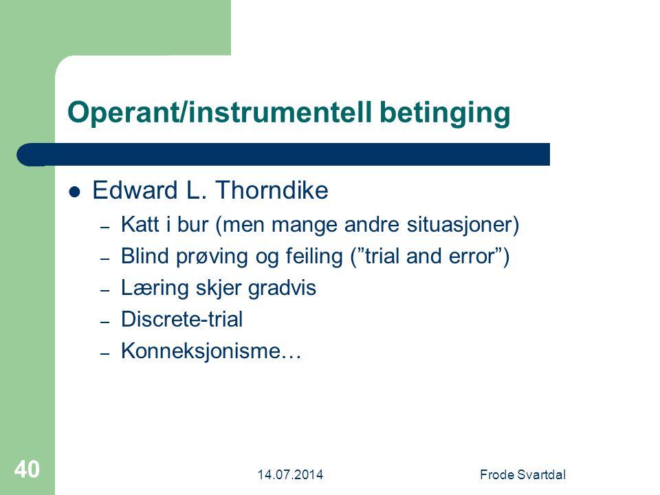 14.07.2014Frode Svartdal 40 Operant/instrumentell betinging Edward L.