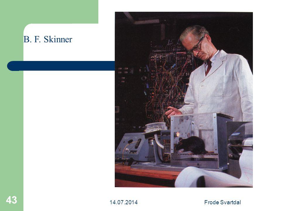 14.07.2014Frode Svartdal 43 B. F. Skinner