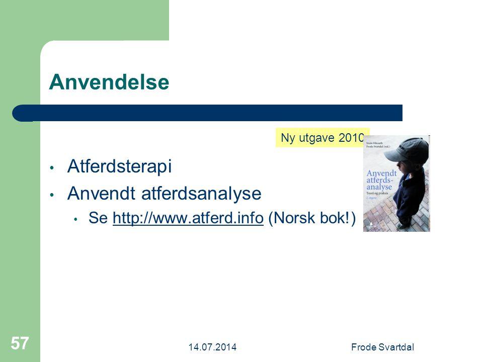 14.07.2014Frode Svartdal 57 Anvendelse Atferdsterapi Anvendt atferdsanalyse Se http://www.atferd.info (Norsk bok!)http://www.atferd.info Ny utgave 2010
