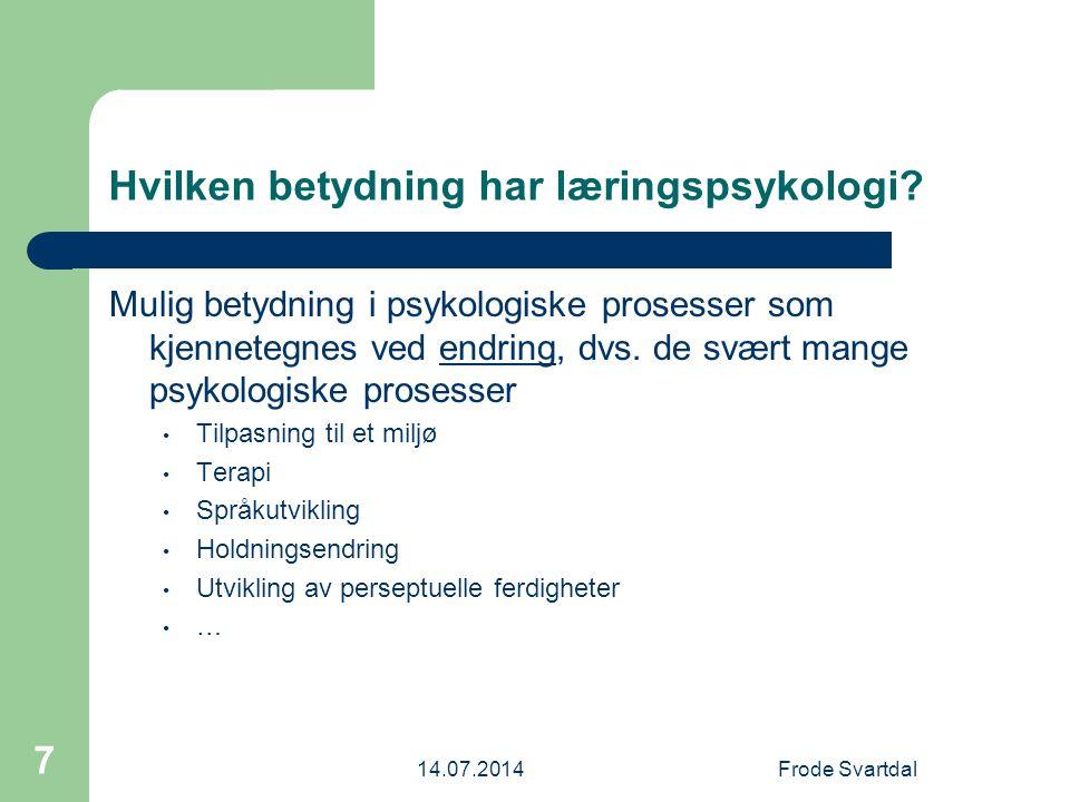 14.07.2014Frode Svartdal 7 Hvilken betydning har læringspsykologi.