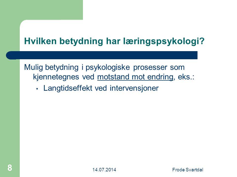 14.07.2014Frode Svartdal 8 Hvilken betydning har læringspsykologi.
