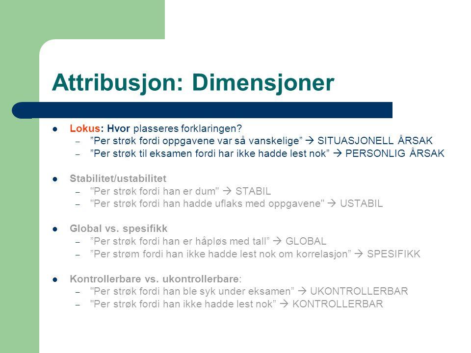 """Attribusjon: Dimensjoner Lokus: Hvor plasseres forklaringen? – """"Per strøk fordi oppgavene var så vanskelige""""  SITUASJONELL ÅRSAK – """"Per strøk til eks"""