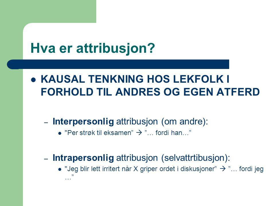 Hva er attribusjon? KAUSAL TENKNING HOS LEKFOLK I FORHOLD TIL ANDRES OG EGEN ATFERD – Interpersonlig attribusjon (om andre):