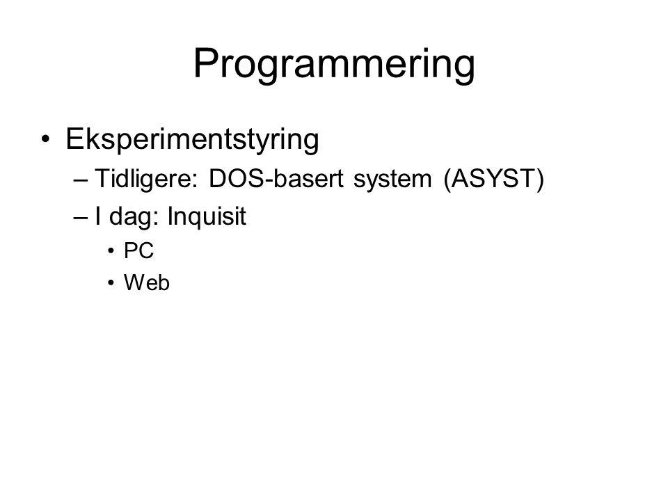 Programmering Eksperimentstyring –Tidligere: DOS-basert system (ASYST) –I dag: Inquisit PC Web