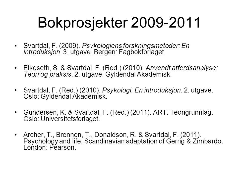 Bokprosjekter 2009-2011 Svartdal, F. (2009). Psykologiens forskningsmetoder: En introduksjon. 3. utgave. Bergen: Fagbokforlaget. Eikeseth, S. & Svartd