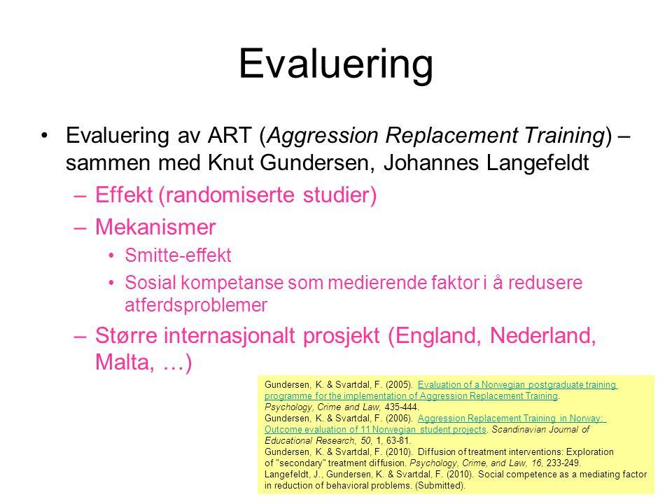 Evaluering Evaluering av ART (Aggression Replacement Training) – sammen med Knut Gundersen, Johannes Langefeldt –Effekt (randomiserte studier) –Mekani