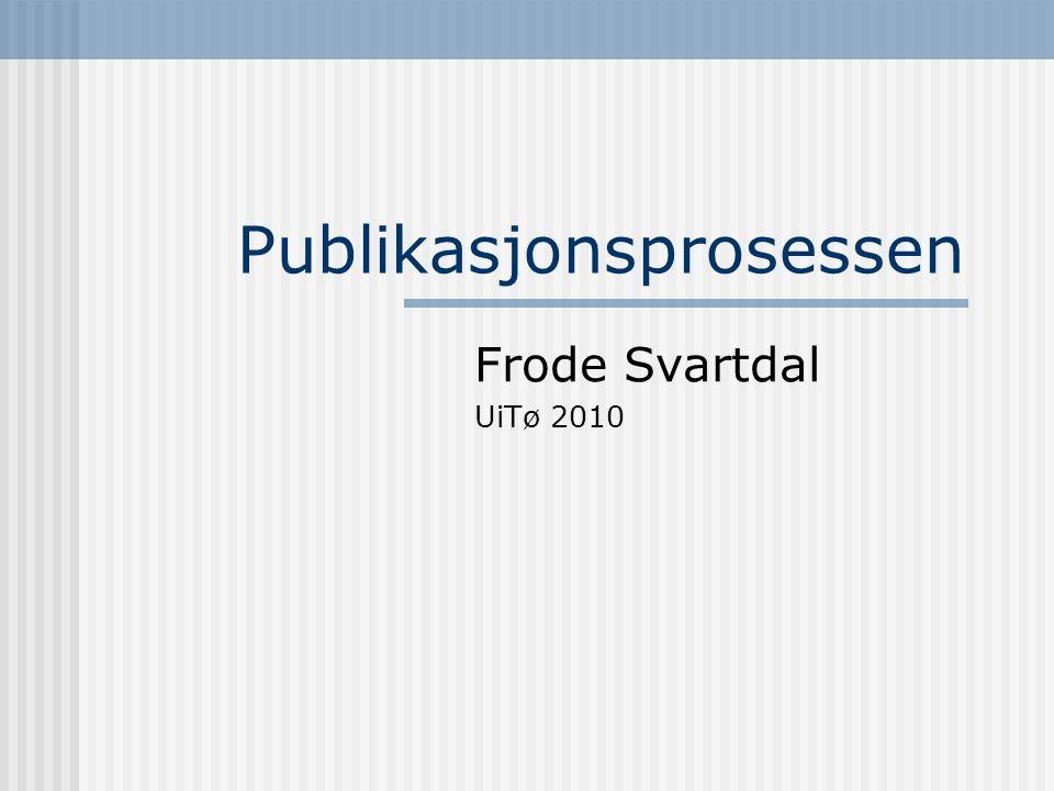 Publikasjonsprosessen Frode Svartdal UiTø 2010