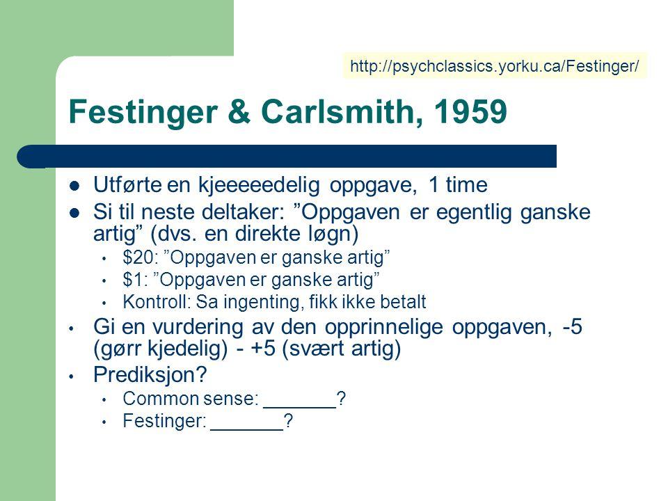 """Festinger & Carlsmith, 1959 Utførte en kjeeeeedelig oppgave, 1 time Si til neste deltaker: """"Oppgaven er egentlig ganske artig"""" (dvs. en direkte løgn)"""