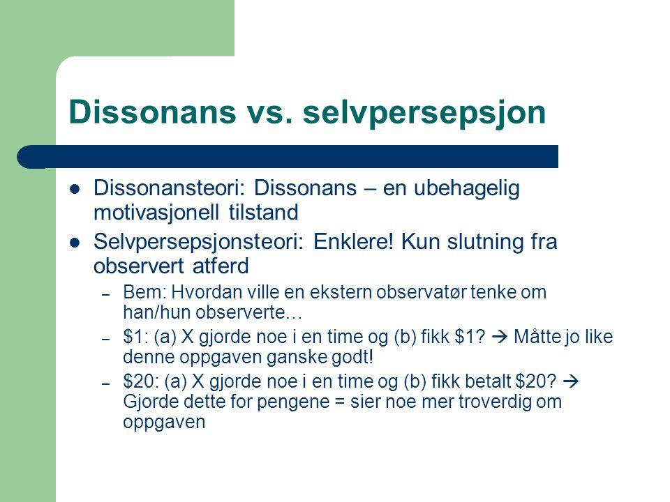 Dissonans vs. selvpersepsjon Dissonansteori: Dissonans – en ubehagelig motivasjonell tilstand Selvpersepsjonsteori: Enklere! Kun slutning fra observer