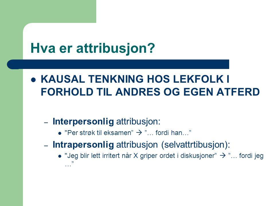 Hva er attribusjon? KAUSAL TENKNING HOS LEKFOLK I FORHOLD TIL ANDRES OG EGEN ATFERD – Interpersonlig attribusjon: