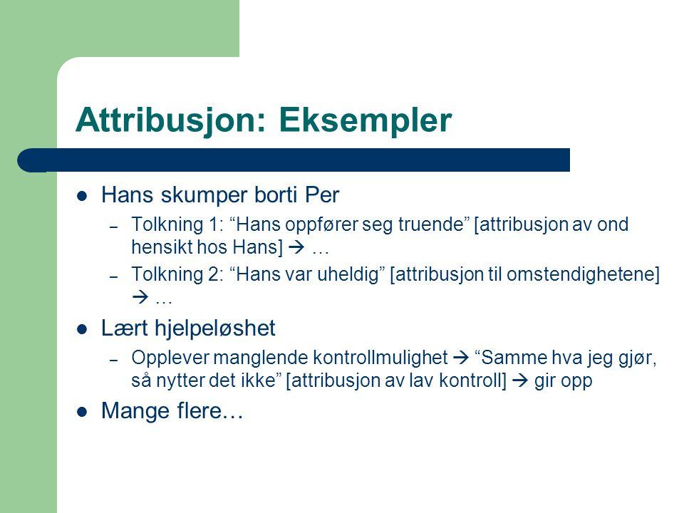 "Attribusjon: Eksempler Hans skumper borti Per – Tolkning 1: ""Hans oppfører seg truende"" [attribusjon av ond hensikt hos Hans]  … – Tolkning 2: ""Hans"