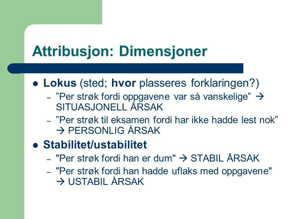 """Attribusjon: Dimensjoner Lokus (sted; hvor plasseres forklaringen?) – """"Per strøk fordi oppgavene var så vanskelige""""  SITUASJONELL ÅRSAK – """"Per strøk"""