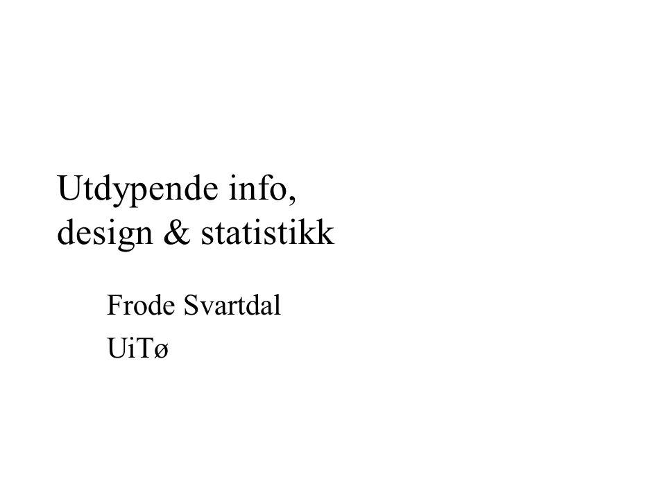 Utdypende info, design & statistikk Frode Svartdal UiTø