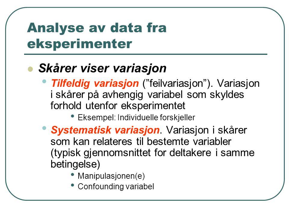 """Analyse av data fra eksperimenter Skårer viser variasjon Tilfeldig variasjon (""""feilvariasjon""""). Variasjon i skårer på avhengig variabel som skyldes fo"""