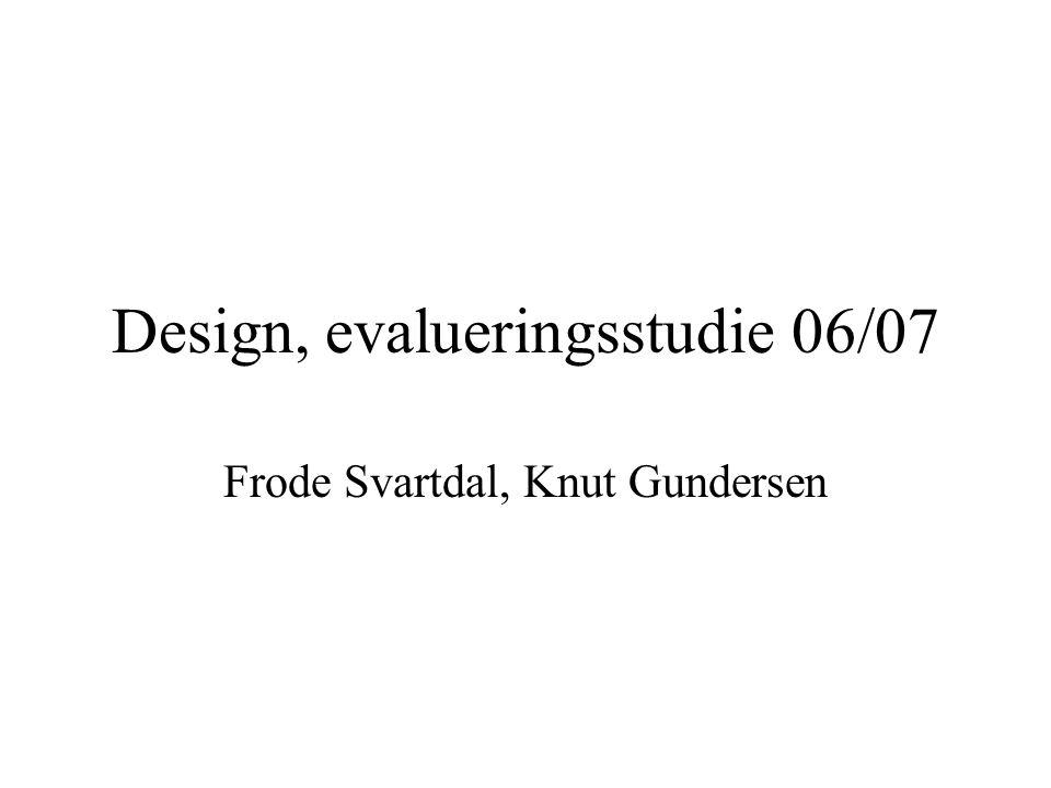 Design, evalueringsstudie 06/07 Frode Svartdal, Knut Gundersen
