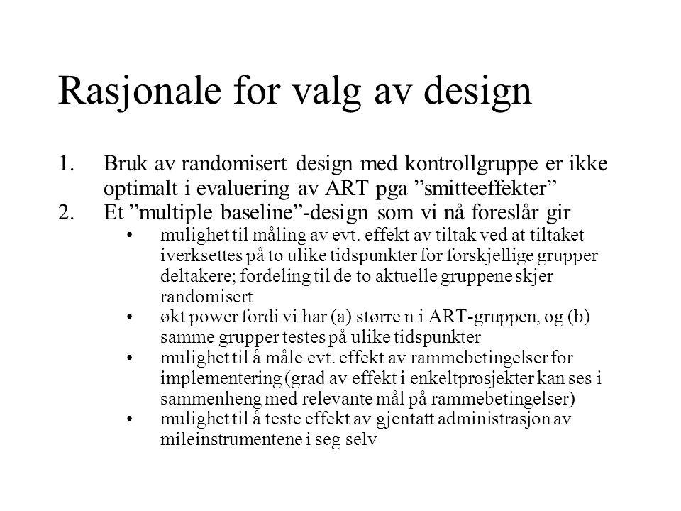 """Rasjonale for valg av design 1.Bruk av randomisert design med kontrollgruppe er ikke optimalt i evaluering av ART pga """"smitteeffekter"""" 2.Et """"multiple"""