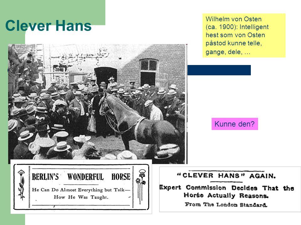 Clever Hans Wilhelm von Osten (ca. 1900): Intelligent hest som von Osten påstod kunne telle, gange, dele, … Kunne den?