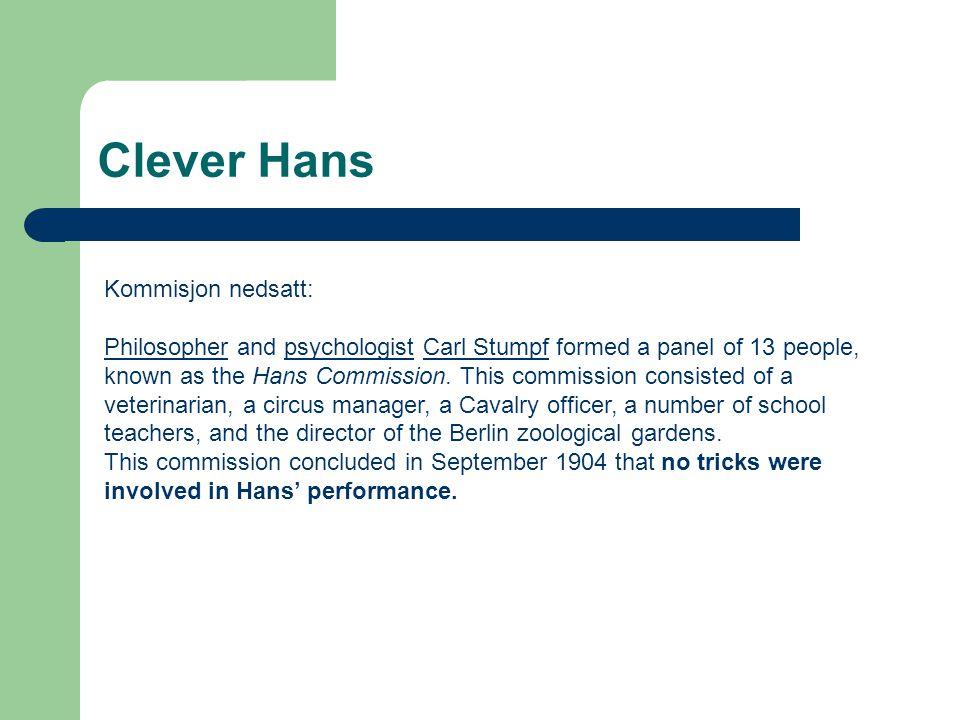 Clever Hans Kommisjon nedsatt: PhilosopherPhilosopher and psychologist Carl Stumpf formed a panel of 13 people,psychologistCarl Stumpf known as the Ha