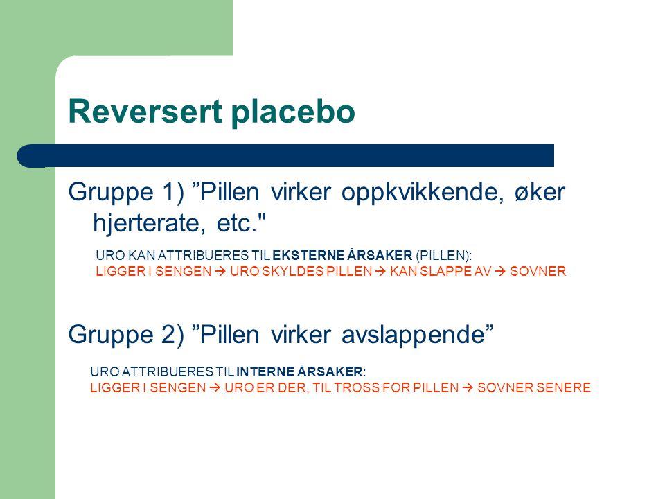"""Reversert placebo Gruppe 1) """"Pillen virker oppkvikkende, øker hjerterate, etc."""