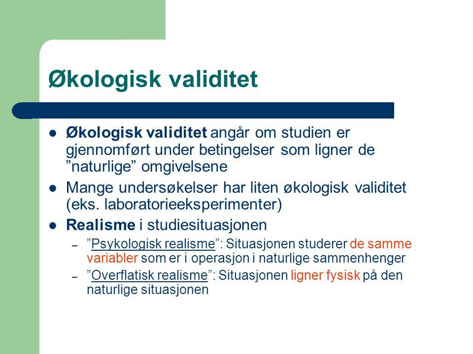 "Økologisk validitet Økologisk validitet angår om studien er gjennomført under betingelser som ligner de ""naturlige"" omgivelsene Mange undersøkelser ha"
