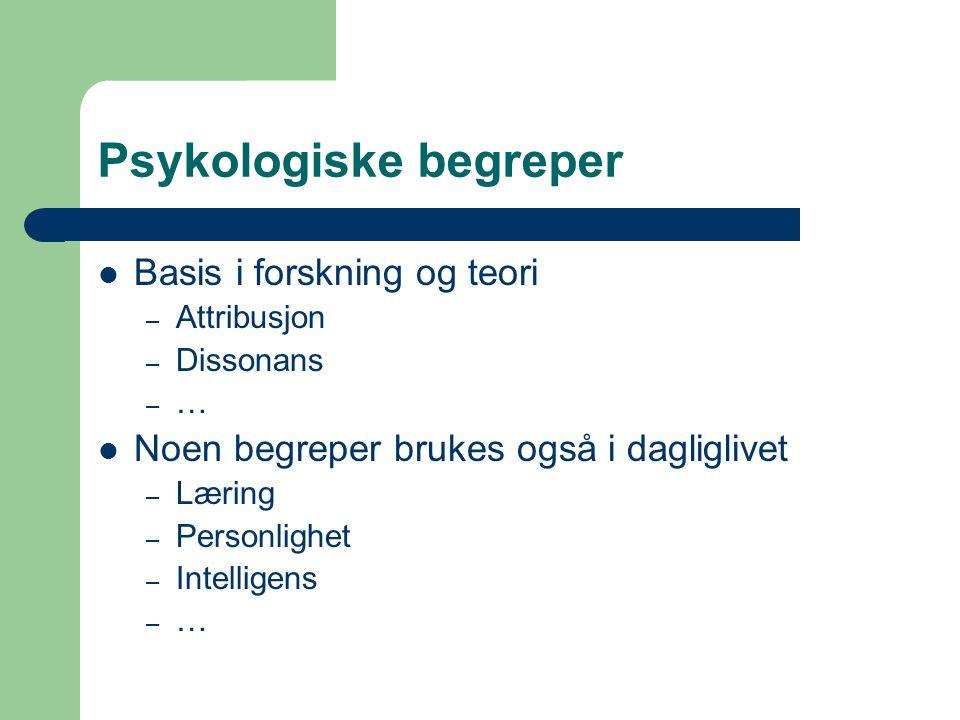 Psykologiske begreper Basis i forskning og teori – Attribusjon – Dissonans – … Noen begreper brukes også i dagliglivet – Læring – Personlighet – Intel