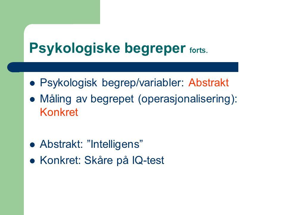 """Psykologiske begreper forts. Psykologisk begrep/variabler: Abstrakt Måling av begrepet (operasjonalisering): Konkret Abstrakt: """"Intelligens"""" Konkret:"""