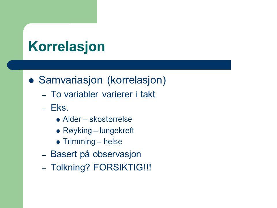 Korrelasjon Samvariasjon (korrelasjon) – To variabler varierer i takt – Eks. Alder – skostørrelse Røyking – lungekreft Trimming – helse – Basert på ob
