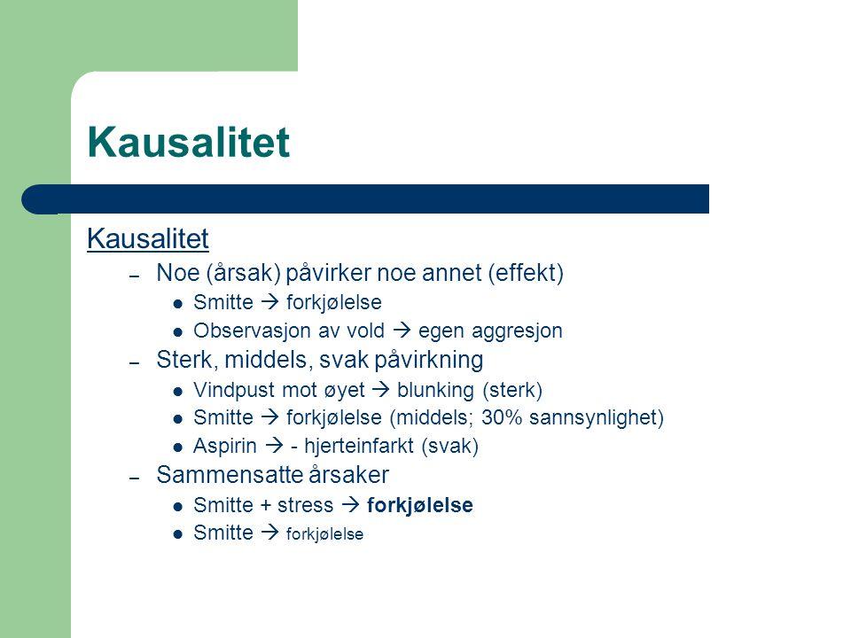 Kausalitet – Noe (årsak) påvirker noe annet (effekt) Smitte  forkjølelse Observasjon av vold  egen aggresjon – Sterk, middels, svak påvirkning Vindp