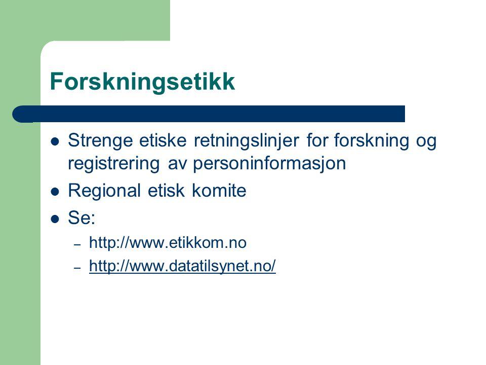 Forskningsetikk Strenge etiske retningslinjer for forskning og registrering av personinformasjon Regional etisk komite Se: – http://www.etikkom.no – h