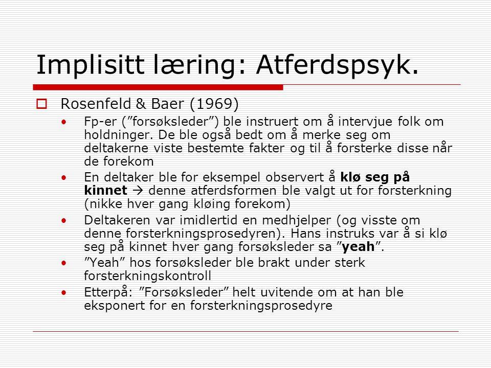 """Implisitt læring: Atferdspsyk.  Rosenfeld & Baer (1969) Fp-er (""""forsøksleder"""") ble instruert om å intervjue folk om holdninger. De ble også bedt om å"""