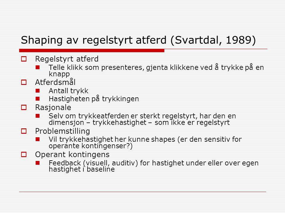 Shaping av regelstyrt atferd (Svartdal, 1989)  Regelstyrt atferd Telle klikk som presenteres, gjenta klikkene ved å trykke på en knapp  Atferdsmål A