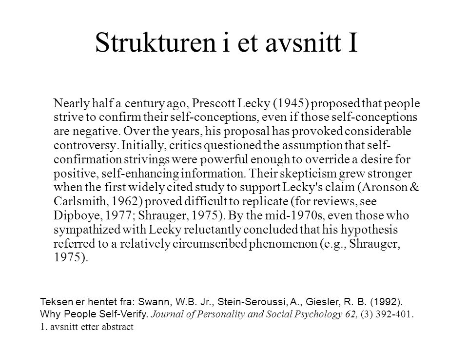 Strukturen i et avsnitt I Nearly half a century ago, Prescott Lecky (1945) proposed that people strive to confirm their self-conceptions, even if thos