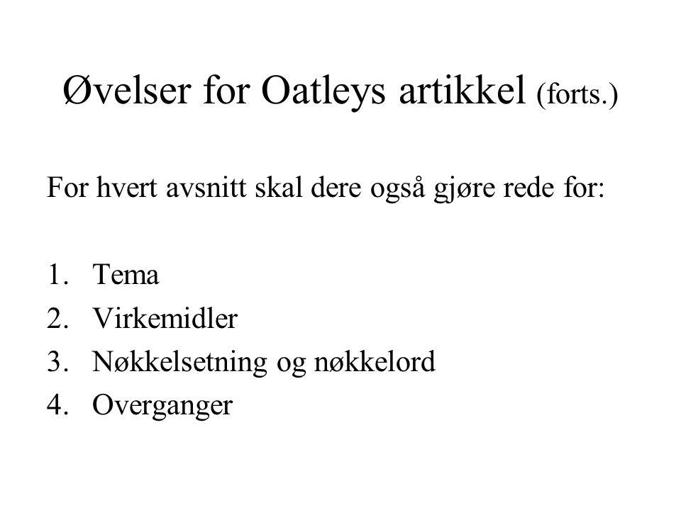 Øvelser for Oatleys artikkel (forts.) For hvert avsnitt skal dere også gjøre rede for: 1.Tema 2.Virkemidler 3.Nøkkelsetning og nøkkelord 4.Overganger