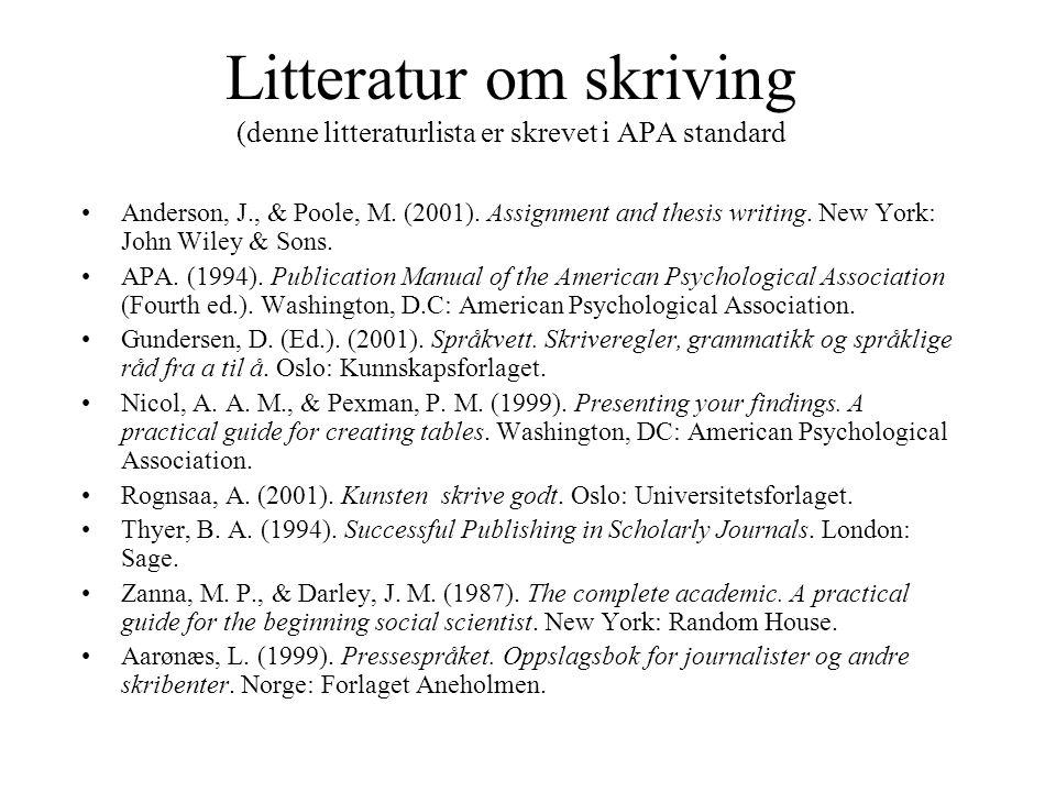Litteratur om skriving (denne litteraturlista er skrevet i APA standard Anderson, J., & Poole, M. (2001). Assignment and thesis writing. New York: Joh