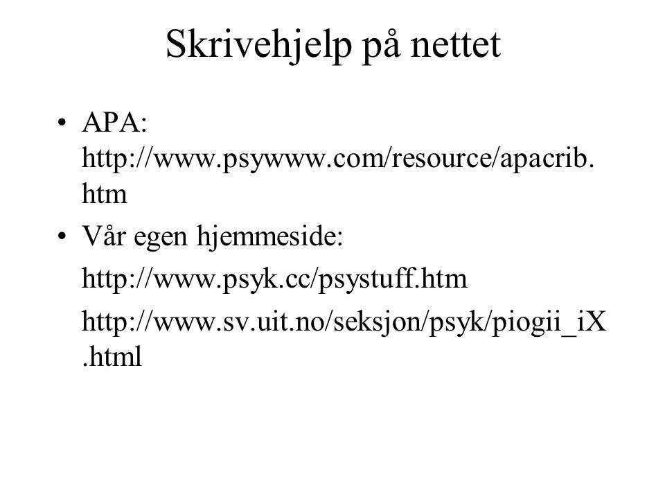 Skrivehjelp på nettet APA: http://www.psywww.com/resource/apacrib. htm Vår egen hjemmeside: http://www.psyk.cc/psystuff.htm http://www.sv.uit.no/seksj