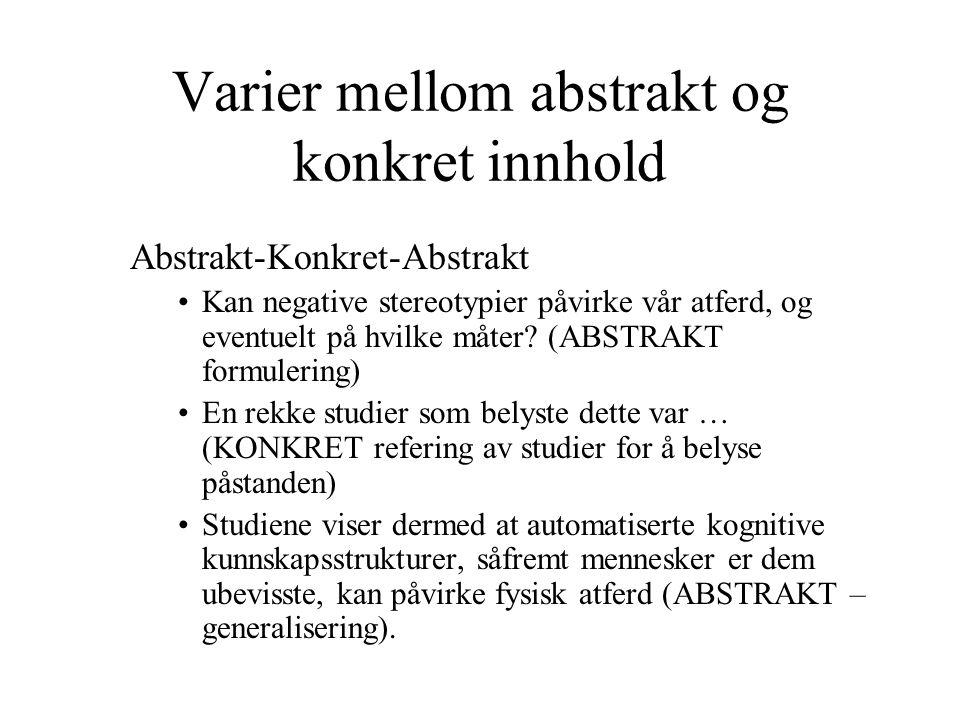 Varier mellom abstrakt og konkret innhold Abstrakt-Konkret-Abstrakt Kan negative stereotypier påvirke vår atferd, og eventuelt på hvilke måter? (ABSTR