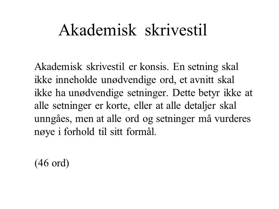 Akademisk skrivestil Akademisk skrivestil er konsis.