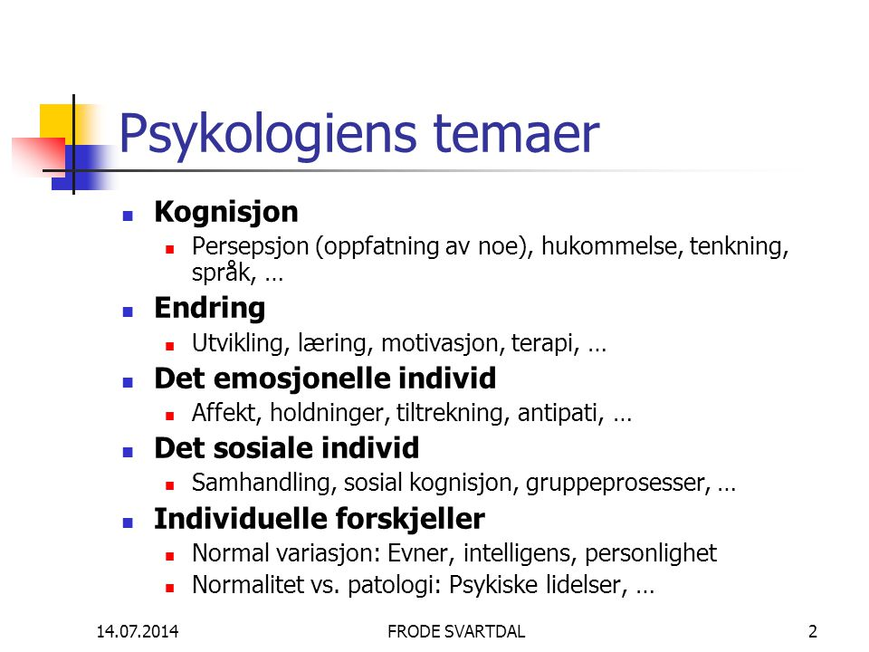 14.07.2014FRODE SVARTDAL2 Psykologiens temaer Kognisjon Persepsjon (oppfatning av noe), hukommelse, tenkning, språk, … Endring Utvikling, læring, moti